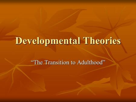 "Developmental Theories ""The Transition to Adulthood"""