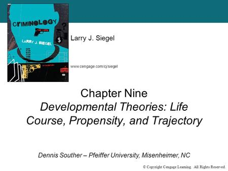 Www.cengage.com/cj/siegel Larry J. Siegel Dennis Souther – Pfeiffer University, Misenheimer, NC © Copyright Cengage Learning. All Rights Reserved. Chapter.