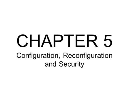CHAPTER 5 Configuration, Reconfiguration and Security.