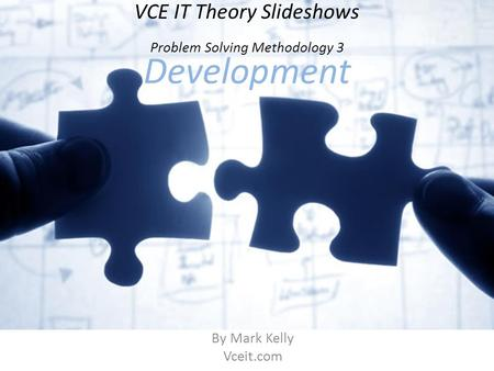 VCE IT Theory Slideshows By Mark Kelly Vceit.com Problem Solving Methodology 3 Development.