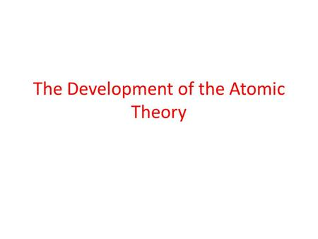 The Development of the Atomic Theory. Dalton's Atomic Theory founder of the atomic theory atoms in Greek means indivisible, indestructible 1.All matter.