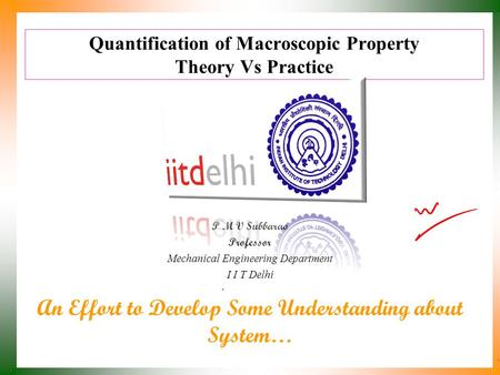Quantification of Macroscopic Property Theory Vs Practice P M V Subbarao Professor Mechanical Engineering Department I I T Delhi An Effort to Develop.