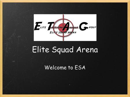 Elite Squad Arena Welcome to ESA. Our History Elite Squad Arena is a tactical Airsoft training and competition game venue. Our goal is to provide our.