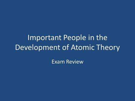 Important People in the Development of Atomic Theory Exam Review.