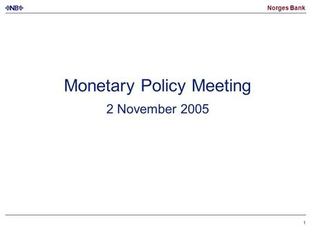 Norges Bank 1 Monetary Policy Meeting 2 November 2005.