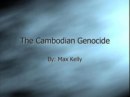 The Cambodian Genocide By: Max Kelly. Background Info  Before 1975, Cambodia was under the rule of Prince Norodom Sihanouk  In the 1960's, the Khmer.