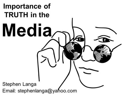 Importance of TRUTH in the Media Stephen Langa