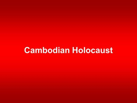 Cambodian Holocaust. Background The end of the Vietnam War did not end violence in Cambodia Cambodia suffered U.S. bombing during the war and continued.
