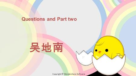 Copyright © Wondershare Software Questions and Part two 吴地南.