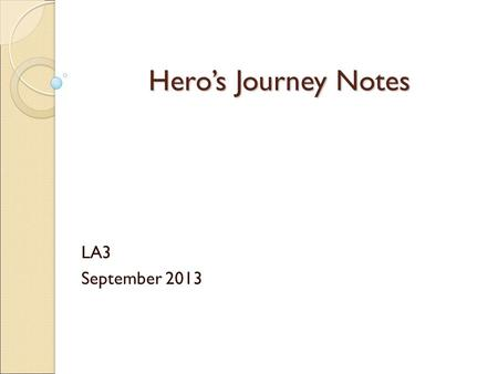 Hero's Journey Notes LA3 September 2013. Archetypes The original pattern or model from which all things of the same kind are copied or on which they are.