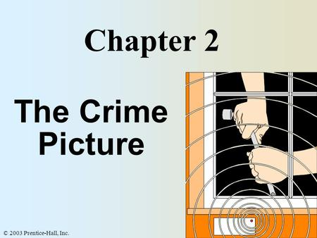 © 2003 Prentice-Hall, Inc. 1 The Crime Picture Chapter 2.