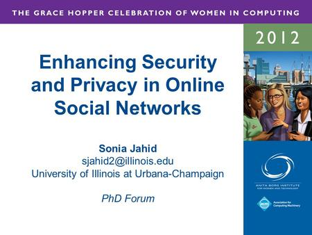 Enhancing Security and Privacy in Online Social Networks Sonia Jahid University of Illinois at Urbana-Champaign PhD Forum.