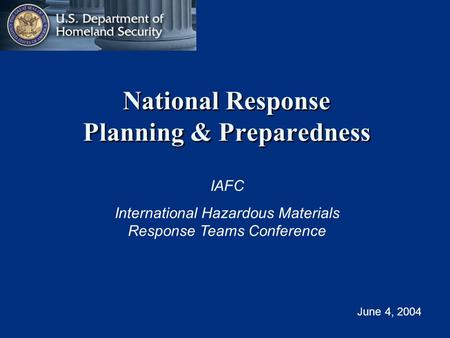 National Response Planning & Preparedness IAFC International Hazardous Materials Response Teams Conference June 4, 2004.
