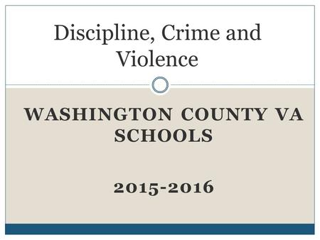 WASHINGTON COUNTY VA SCHOOLS 2015-2016 Discipline, Crime and Violence.