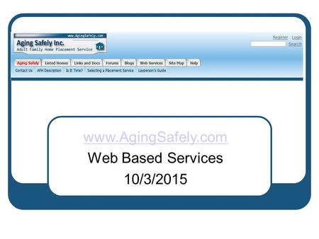 Aging Safely Inc. www.AgingSafely.com Web Based Services 10/3/2015.