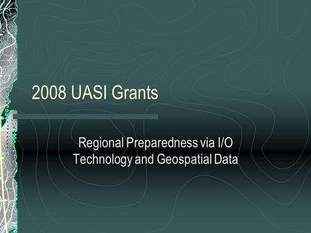 2008 UASI Grants Regional Preparedness via I/O Technology and Geospatial Data.