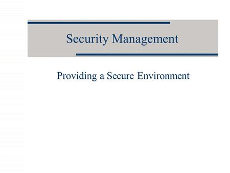 Security Management Providing a Secure Environment.