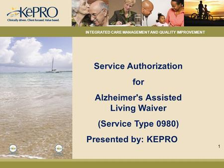 Service Authorization for Alzheimer's Assisted Living Waiver (Service Type 0980) Presented by: KEPRO INTEGRATED CARE MANAGEMENT AND QUALITY IMPROVEMENT.