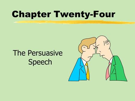 Chapter Twenty-Four The Persuasive Speech. Chapter Twenty-Four Table of Contents zWhat Is a Persuasive Speech? zThe Process of Persuasion zClassical Persuasive.