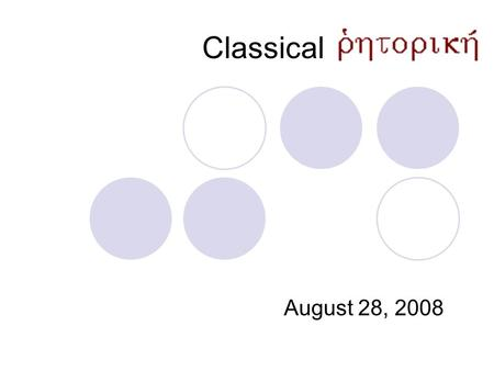 Classical August 28, 2008. Rhetoric Analytic → Analysis Heuristic → Production.