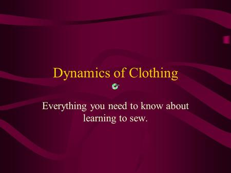 Dynamics of Clothing Everything you need to know about learning to sew.