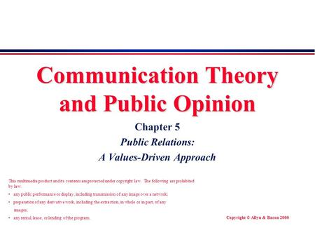 Copyright © Allyn & Bacon 2000 Communication Theory and Public Opinion Chapter 5 Public Relations: A Values-Driven Approach This multimedia product and.