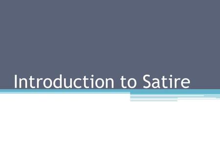 Introduction to Satire. Satire What is satire? ▫A kind of writing that ridicules human weakness, vice or folly in order to bring about social reform.