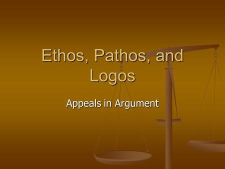 Ethos, Pathos, and Logos Appeals in Argument.