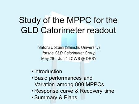 Study of the MPPC for the GLD Calorimeter readout Satoru Uozumi (Shinshu University) for the GLD Calorimeter Group May 29 – Jun 4 DESY Introduction.