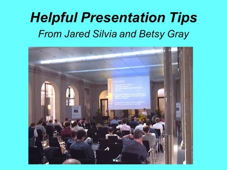 Helpful Presentation Tips From Jared Silvia and Betsy Gray.