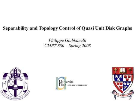 Separability and Topology Control of Quasi Unit Disk Graphs Philippe Giabbanelli CMPT 880 – Spring 2008.