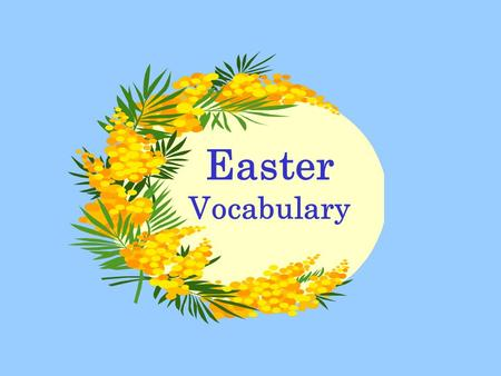 Easter Vocabulary. Easter Sunday  Easter is in the spring.  Spring is the season of new beginnings.  This year 2013, Easter Sunday is on March 31 st.