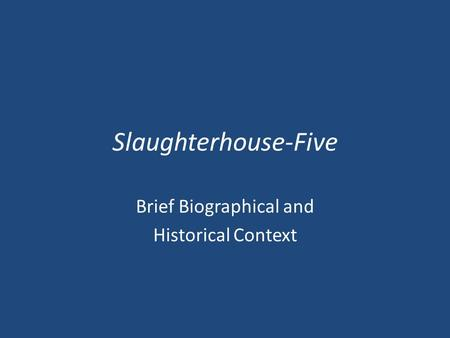 Slaughterhouse-Five Brief Biographical and Historical Context.
