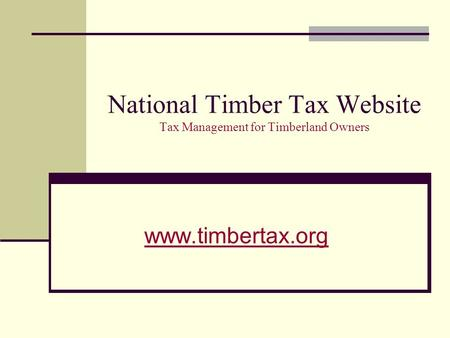 National Timber Tax Website Tax Management for Timberland Owners www.timbertax.org.