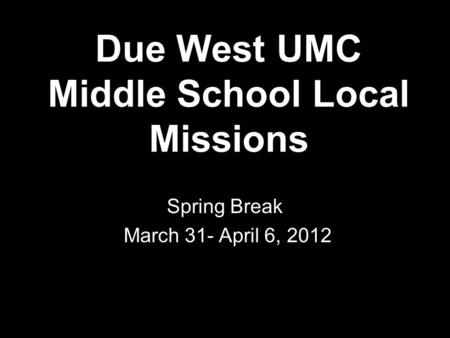 Due West UMC Middle School Local Missions Spring Break March 31- April 6, 2012.