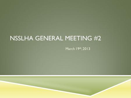 NSSLHA GENERAL MEETING #2 March 19 th, 2013. WALK FOR BRAIN INJURY  March 24 th, 2013 from 10:30 am-1:00 pm, check-in begins at 9 am.  Where: The West.