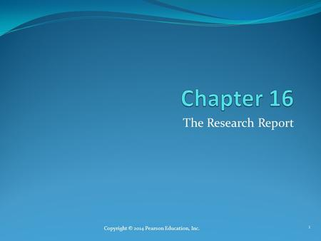 The Research Report Copyright © 2014 Pearson Education, Inc. 1.
