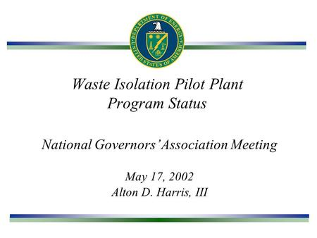 Waste Isolation Pilot Plant Program Status National Governors' Association Meeting May 17, 2002 Alton D. Harris, III.