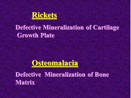 RicketsOsteomalacia Defective Mineralization of Cartilage Growth Plate Growth Plate Defective Mineralization of Bone Matrix.
