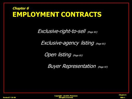 Revised 7-30-08 Chapter 6 Slide 1 Copyright – David A. McGowan All rights reserved. Chapter 6 EMPLOYMENT CONTRACTS Exclusive-right-to-sell (Page 81) Exclusive-agency.