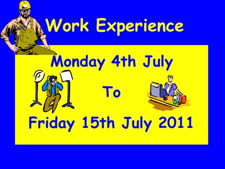 Work Experience Monday 4th July To Friday 15th July 2011.