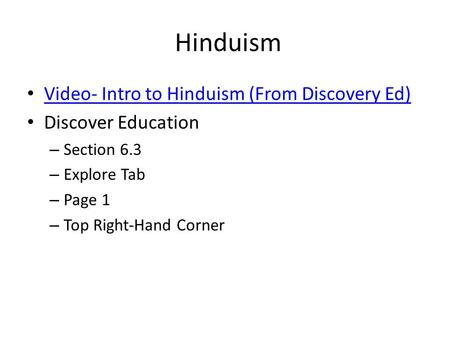 Hinduism Video- Intro to Hinduism (From Discovery Ed) Discover Education – Section 6.3 – Explore Tab – Page 1 – Top Right-Hand Corner.