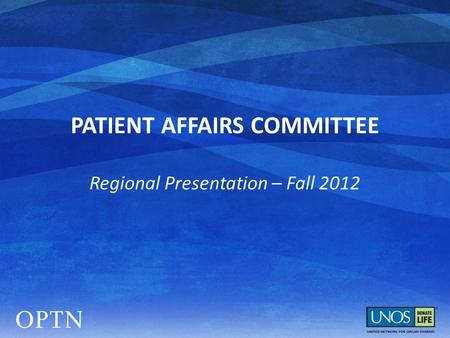 PATIENT AFFAIRS COMMITTEE Regional Presentation – Fall 2012.