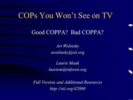 COPs You Won't See on TV Good COPPA? Bad COPPA? Art Wolinsky Laurie Maak Full Version and Additional Resources