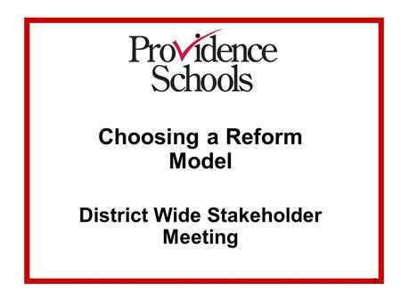 Choosing a Reform Model District Wide Stakeholder Meeting 1.