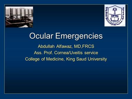 Ocular Emergencies Abdullah Alfawaz, MD,FRCS