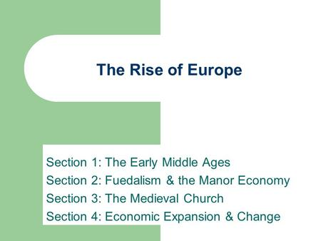 The Rise of Europe Section 1: The Early Middle Ages