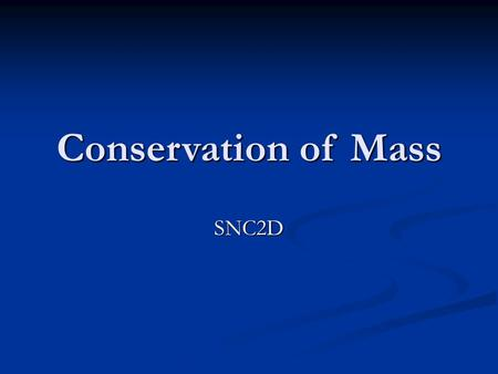 Conservation of Mass SNC2D. It's the Law A scientific law is a general statement that summarizes an observed pattern in nature.