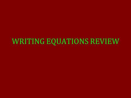 WRITING EQUATIONS REVIEW