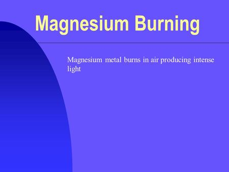 Magnesium metal burns in air producing intense light Magnesium Burning.
